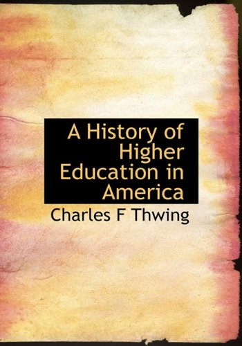 9781117897165: A History of Higher Education in America
