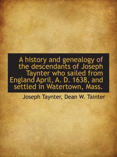 9781117897653: A history and genealogy of the descendants of Joseph Taynter who sailed from England April, A. D. 1638, and settled in Watertown, Mass.