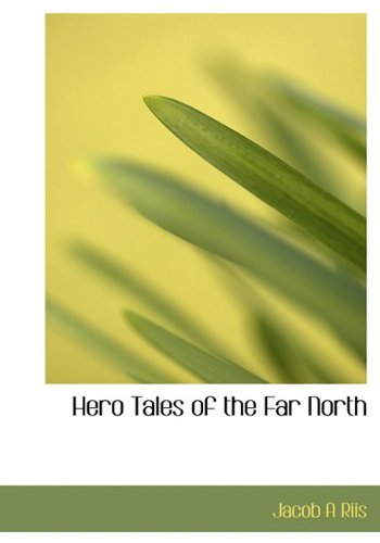 Hero Tales of the Far North (1117898199) by Riis, Jacob A