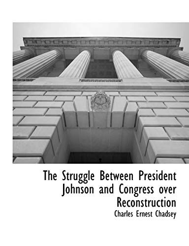 9781117901633: The Struggle Between President Johnson and Congress over Reconstruction