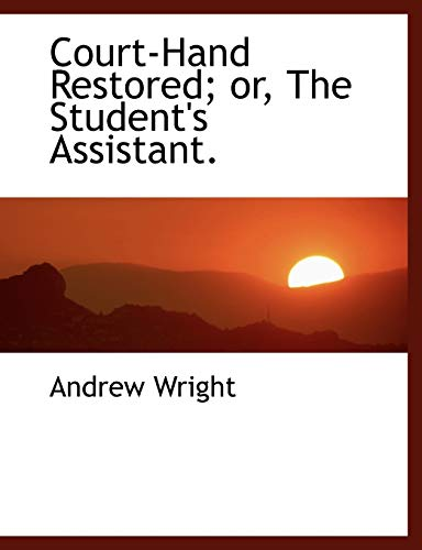 Court-Hand Restored; or, The Student's Assistant. (1117908429) by Wright, Andrew