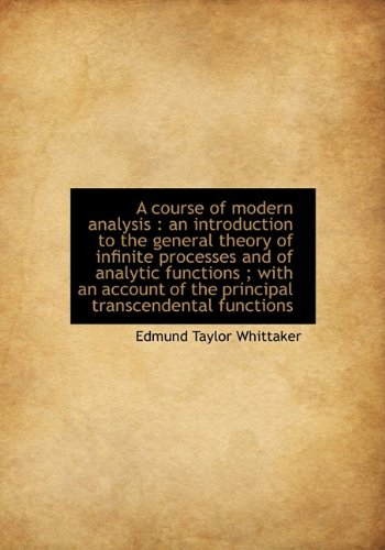 9781117908441: A course of modern analysis: an introduction to the general theory of infinite processes and of analytic functions ; with an account of the principal transcendental functions