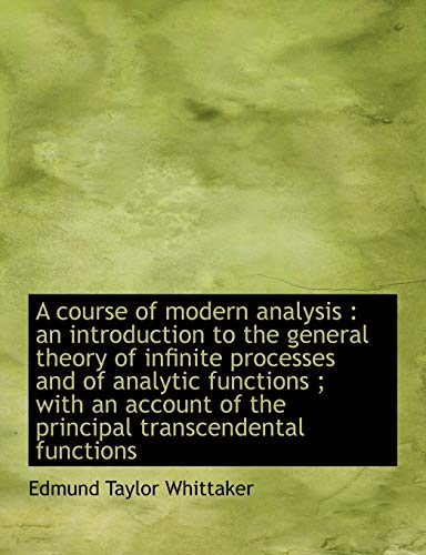 9781117908458: A course of modern analysis: an introduction to the general theory of infinite processes and of analytic functions ; with an account of the principal transcendental functions