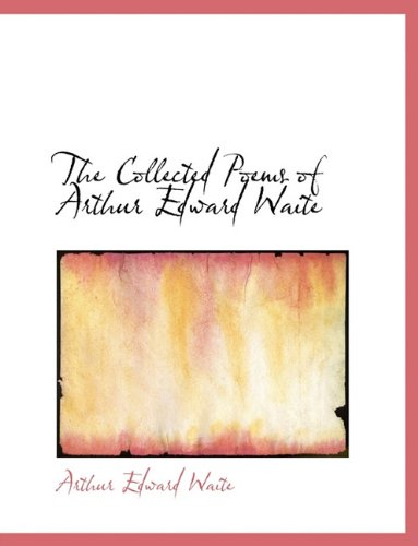 9781117909868: The Collected Poems of Arthur Edward Waite