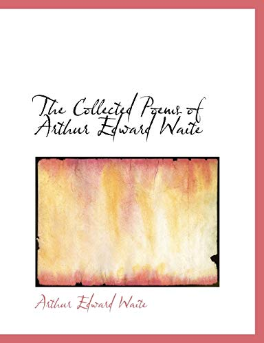 9781117909875: The Collected Poems of Arthur Edward Waite