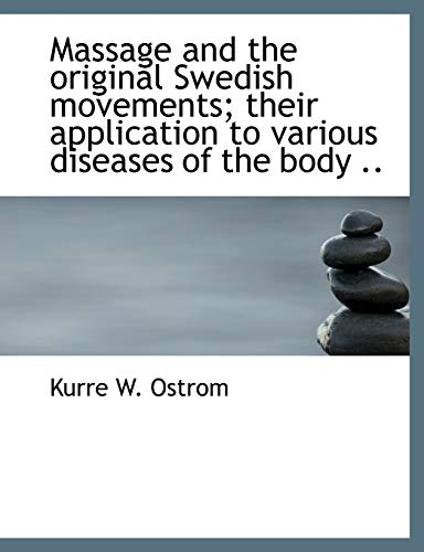 Massage and the original Swedish movements; their application to various diseases of the body .: ...
