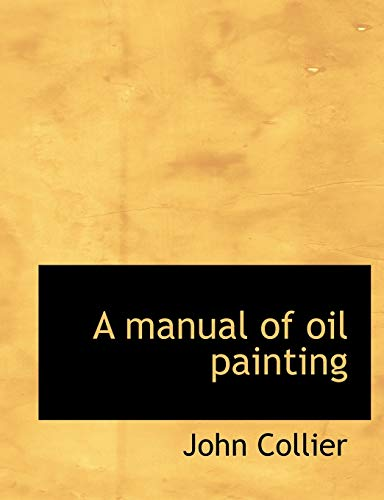 9781117914848: A manual of oil painting