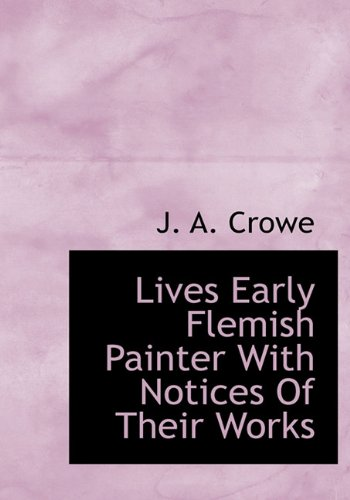 9781117915760: Lives Early Flemish Painter With Notices Of Their Works