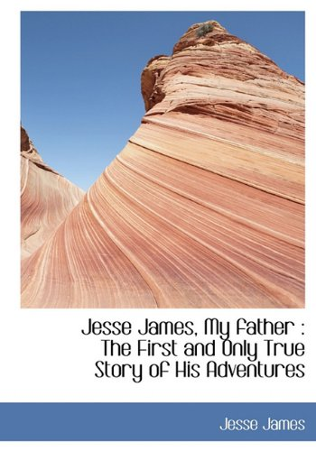 Jesse James, My Father : The First: James, Jesse Jr.