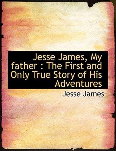 Jesse James, My father : The First: James, Jesse