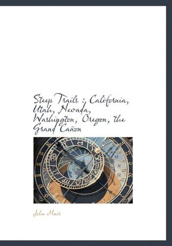 9781117921174: Steep Trails: California, Utah, Nevada, Washington, Oregon, the Grand Cañon