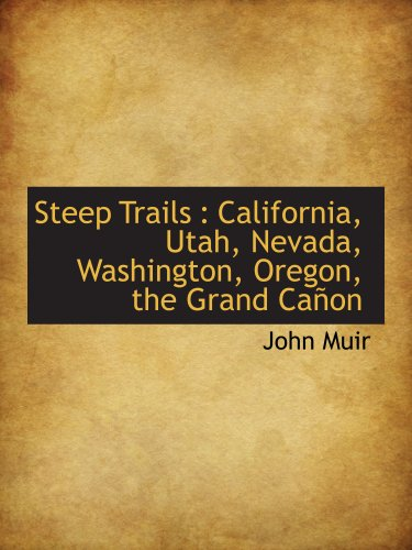 9781117921198: Steep Trails : California, Utah, Nevada, Washington, Oregon, the Grand Cañon