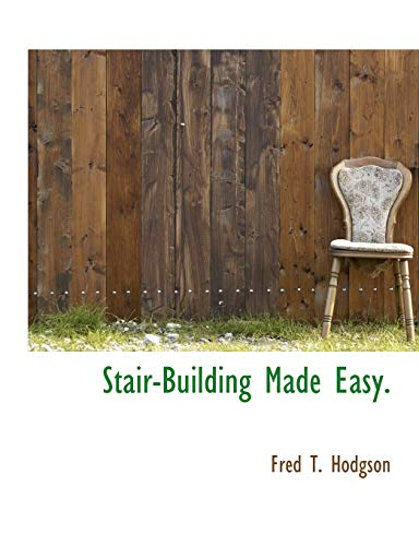 Stair-Building Made Easy. (1117921395) by Fred T. Hodgson