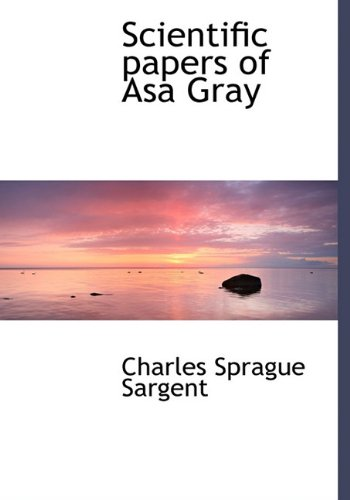 Scientific papers of Asa Gray: Charles Sprague Sargent