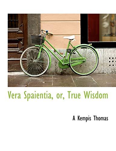 Vera Spaientia, or, True Wisdom (9781117934495) by A Kempis Thomas