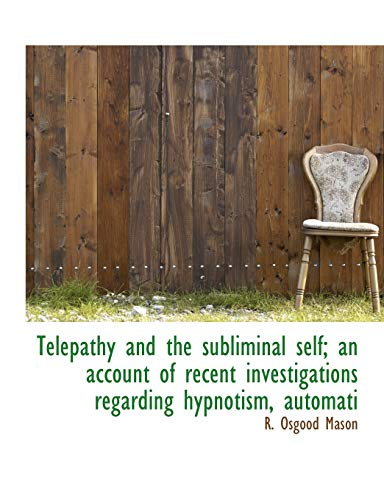 9781117939667: Telepathy and the subliminal self; an account of recent investigations regarding hypnotism, automati