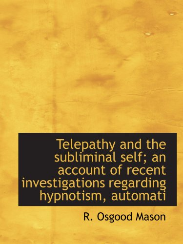 9781117939674: Telepathy and the subliminal self; an account of recent investigations regarding hypnotism, automati