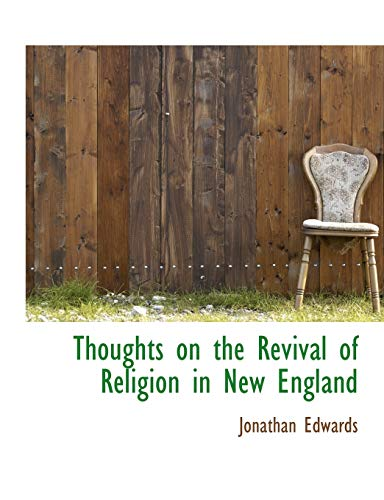 Thoughts on the Revival of Religion in New England (9781117943749) by Jonathan Edwards