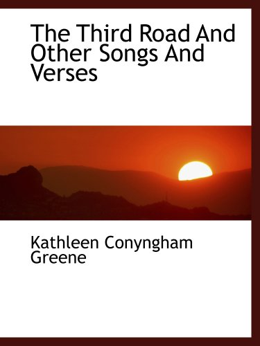 The Third Road And Other Songs And: Kathleen Conyngham Greene