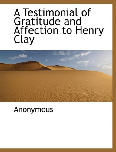 9781117946528: A Testimonial of Gratitude and Affection to Henry Clay