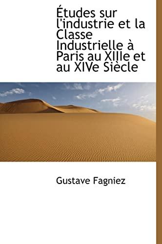 9781117956787: Études sur l'industrie et la Classe Industrielle à Paris au XIIIe et au XIVe Siècle
