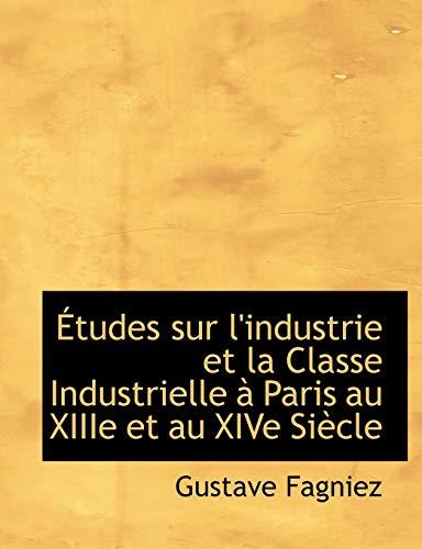 9781117956794: Etudes Sur L'Industrie Et La Classe Industrielle Paris Au Xiiie Et Au Xive Siecle