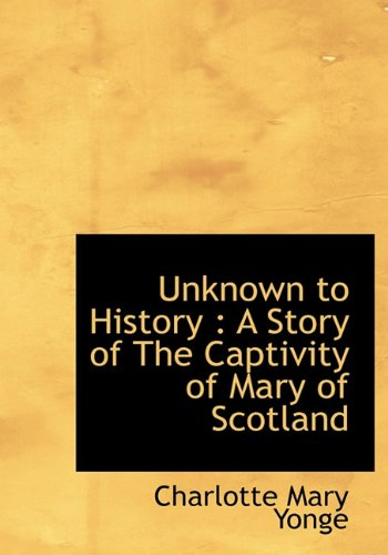 9781117966144: Unknown to History: A Story of The Captivity of Mary of Scotland