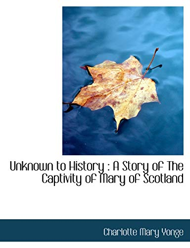 9781117966151: Unknown to History: A Story of The Captivity of Mary of Scotland