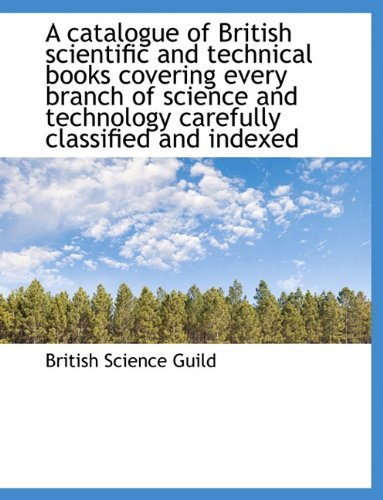 9781117967356: A catalogue of British scientific and technical books covering every branch of science and technology carefully classified and indexed