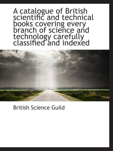 9781117967370: A catalogue of British scientific and technical books covering every branch of science and technology carefully classified and indexed
