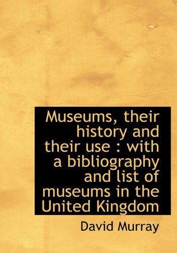 9781117982434: Museums, their history and their use: with a bibliography and list of museums in the United Kingdom