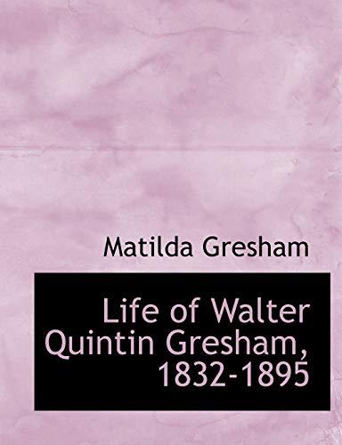 Life of Walter Quintin Gresham, 1832-1895 (Paperback): Matilda Gresham