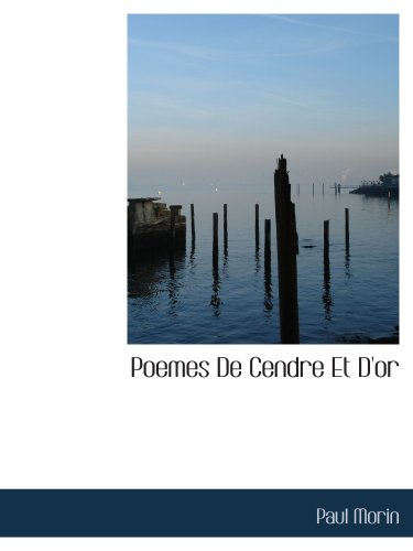 Poemes De Cendre Et D'or (French Edition) (1117991512) by Morin, Paul