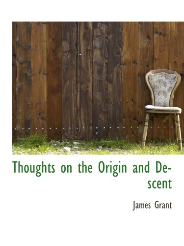 Thoughts on the Origin and Descent (1117998029) by James Grant