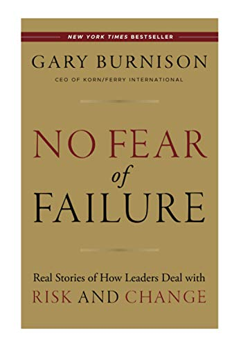 No Fear of Failure: Real Stories of How Leaders Deal with Risk and Change (Hardback): Gary Burnison