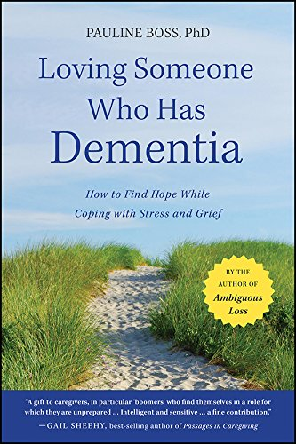 9781118002292: Loving Someone Who Has Dementia: How to Find Hope while Coping with Stress and Grief