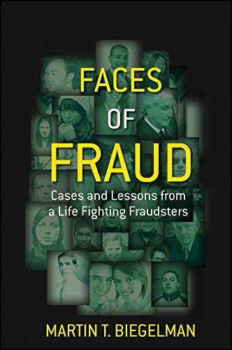 Faces of Fraud: Cases and Lessons from a Life Fighting Fraudsters: Martin T. Biegelman