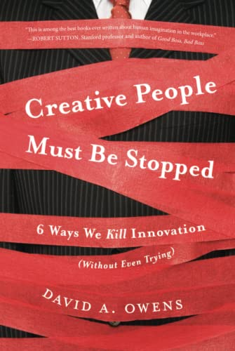 9781118002902: Creative People Must Be Stopped: 6 Ways We Kill Innovation (Without Even Trying)