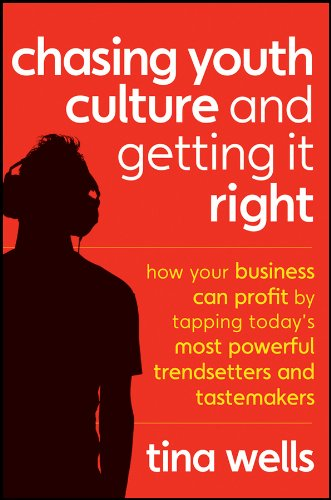 Chasing Youth Culture and Getting it Right: How Your Business Can Profit by Tapping Today's ...