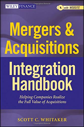Mergers & Acquisitions Integration Handbook, + Website: Helping Companies Realize The Full ...