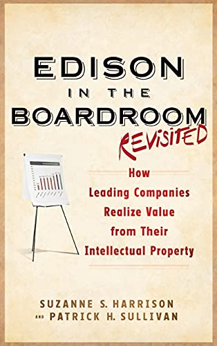Edison in the Boardroom Revisited: How Leading Companies Realize Value from Their Intellectual ...