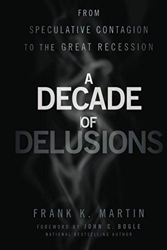 9781118004562: A Decade of Delusions: From Speculative Contagion to the Great Recession