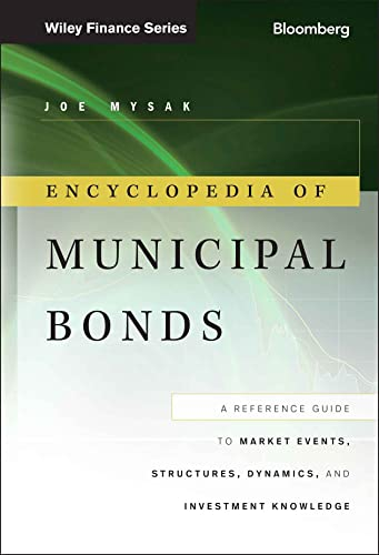 9781118006757: Encyclopedia of Municipal Bonds: A Reference Guide to Market Events, Structures, Dynamics, and Investment Knowledge