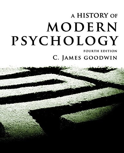 A History of Modern Psychology, 4th Edition: Goodwin, C. James