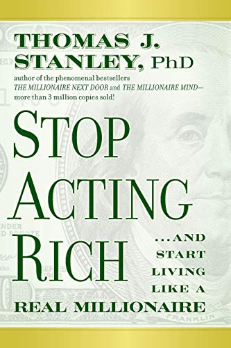 9781118011577: Stop Acting Rich. and Start Living Like a Real Millionaire
