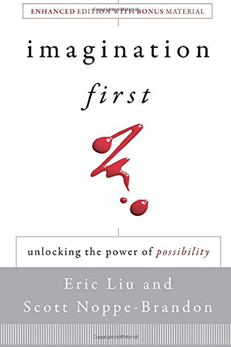 Imagination First: Unlocking the Power of Possibility: Liu, Eric; Noppe-Brandon, Scott; Lincoln ...