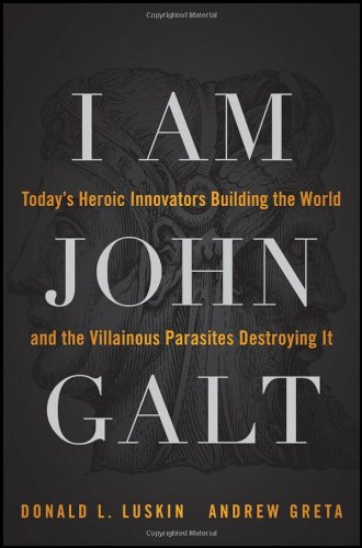 9781118013786: I Am John Galt: Today's Heroic Innovators Building the World and the Villainous Parasites Destroying It