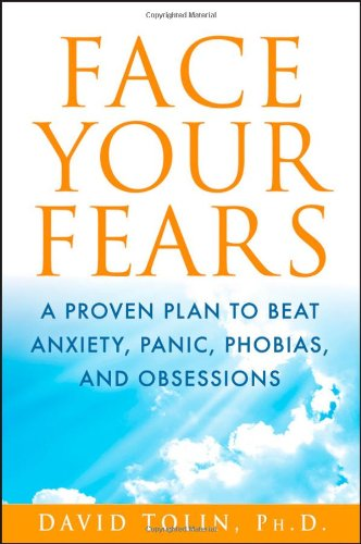 9781118016732: Face Your Fears: A Proven Plan to Beat Anxiety, Panic, Phobias, and Obsessions