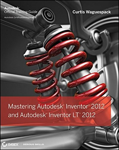 9781118016824: Mastering Autodesk Inventor 2012 and Autodesk Inventor LT 2012