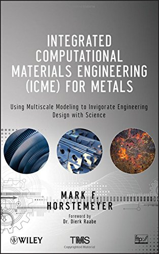9781118022528: Integrated Computational Materials Engineering (ICME) for Metals: Using Multiscale Modeling to Invigorate Engineering Design with Science